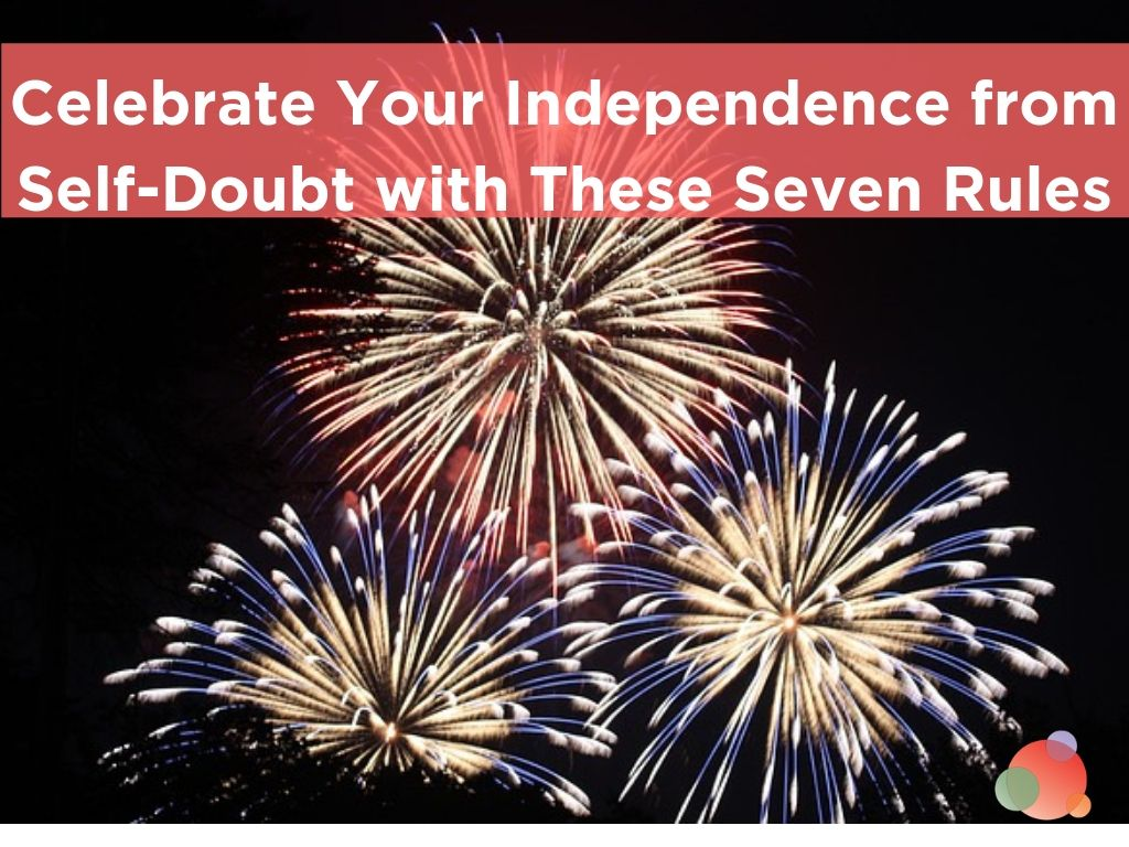 Celebrate Your Independence from Self-Doubt with These Seven Rules