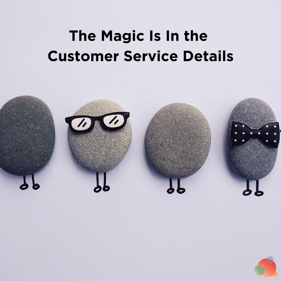 The Magic Is In the Customer Service Details