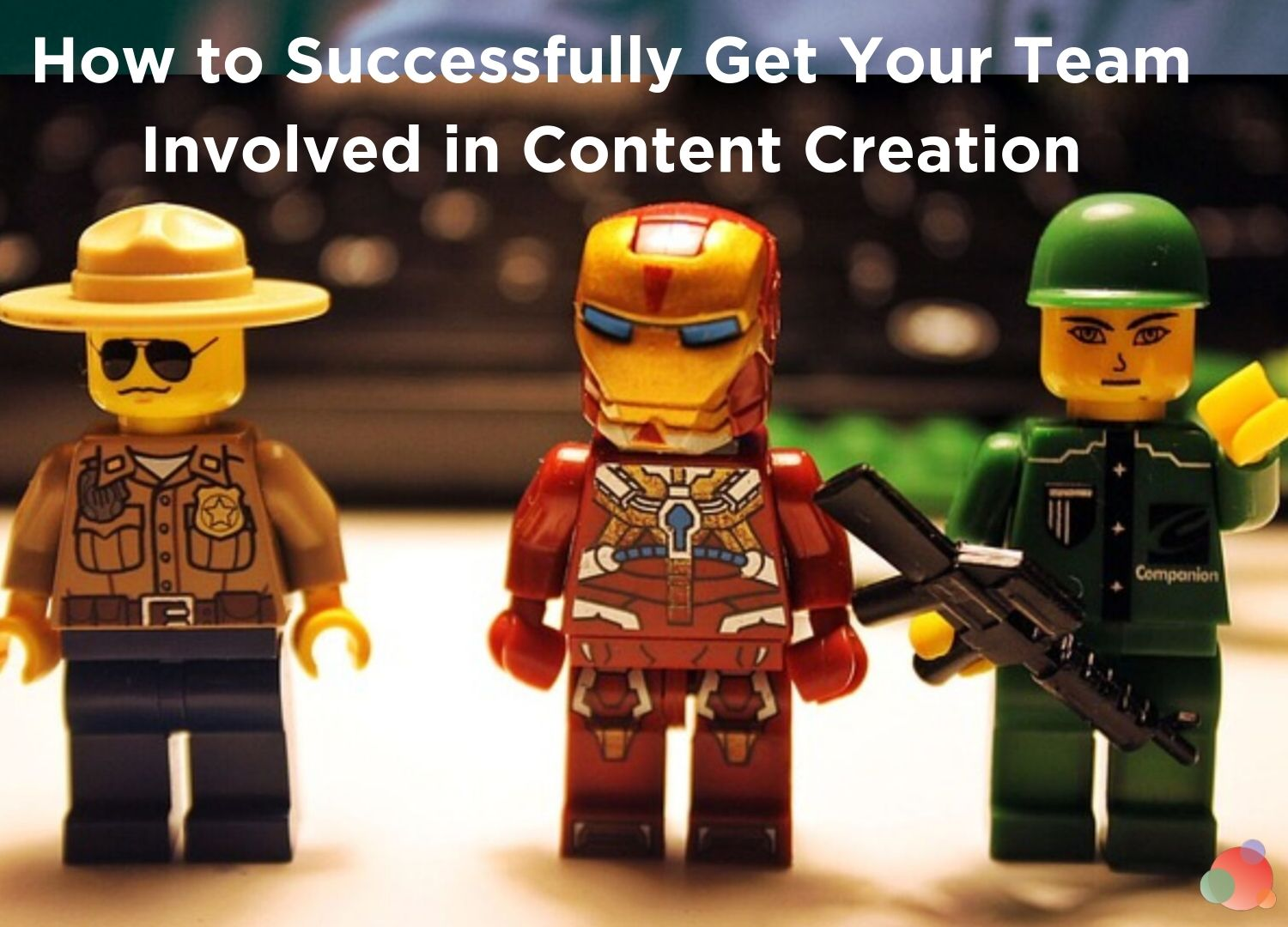 How to Successfully Get Your Team Involved in Content Creation