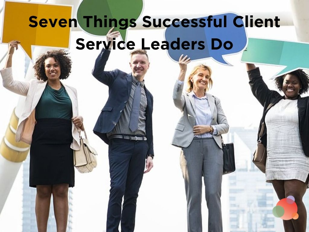 Seven Things Successful Client Service Leaders Do