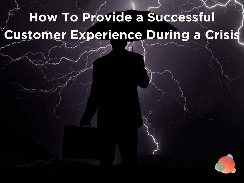 How To Provide a Successful Customer Experience During a Crisis
