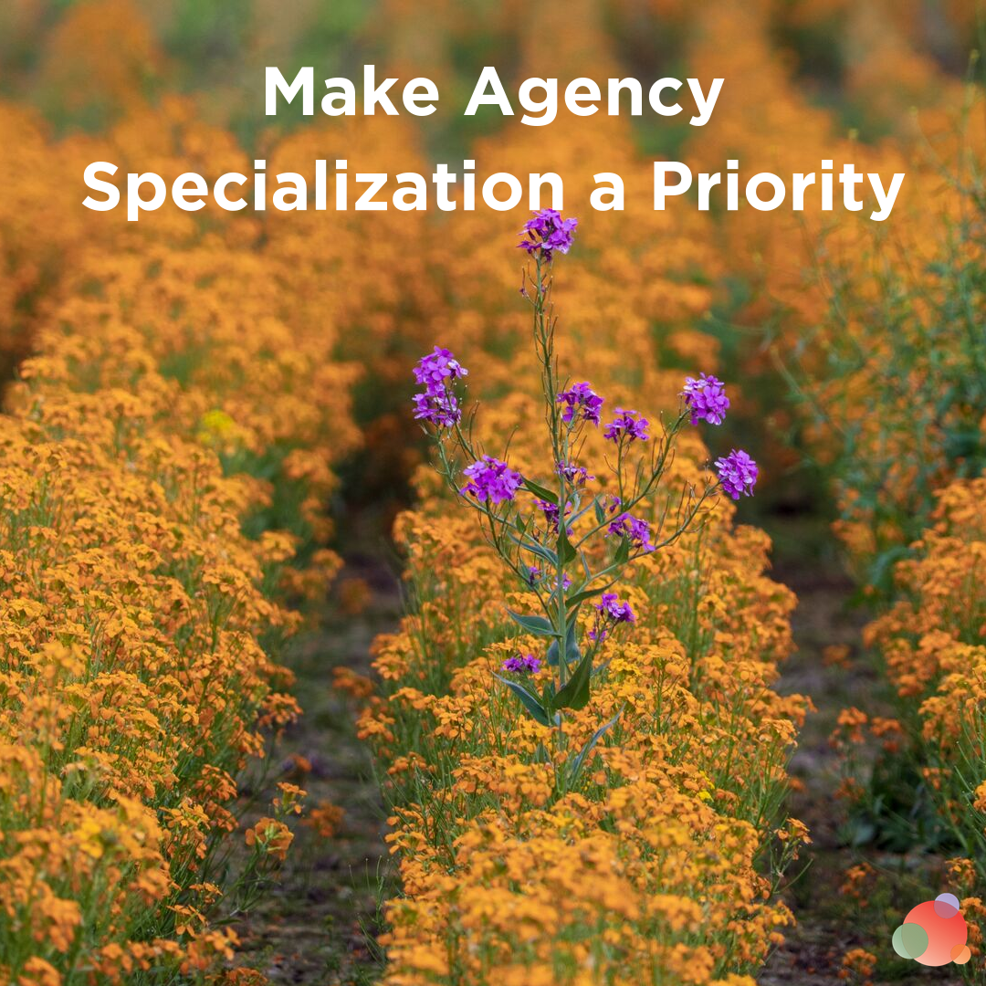 Make Agency Specialization a Priority