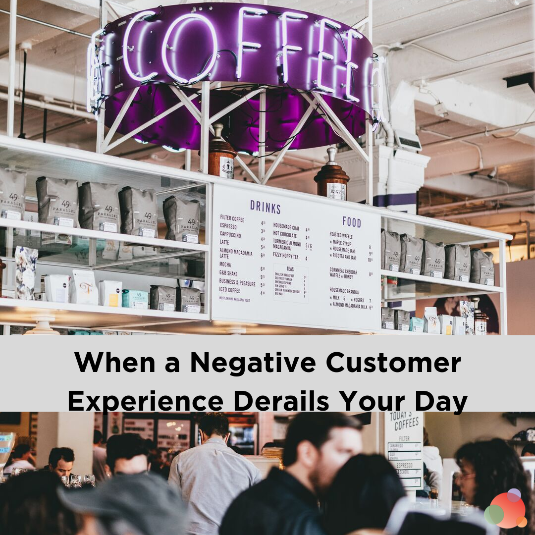 When a Negative Customer Experience Derails Your Day