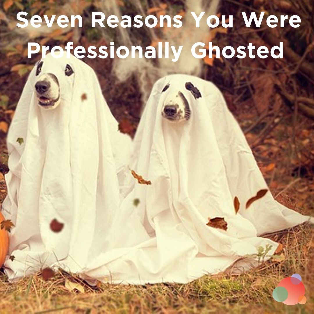 Seven Reasons You Were Professionally Ghosted (And How to Avoid It)