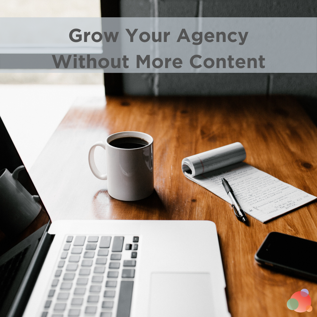 Five Steps to Agency Growth Without Creating More Content