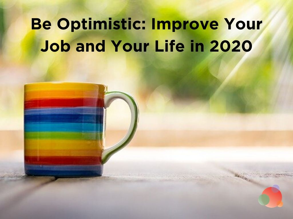 Be Optimistic: Improve Your Job and Your Life in 2020