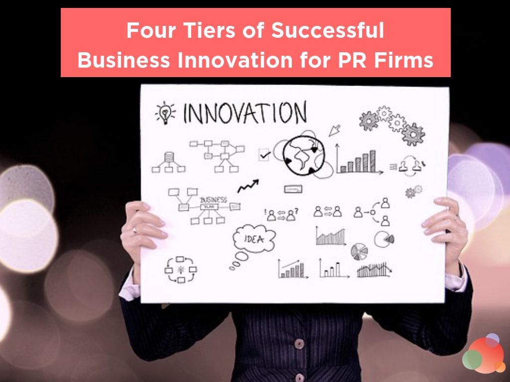 Four Tiers of Successful Business Innovation for PR Firms