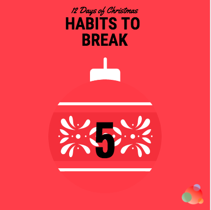 12 Days of Christmas: Five Habits to Break in 2020