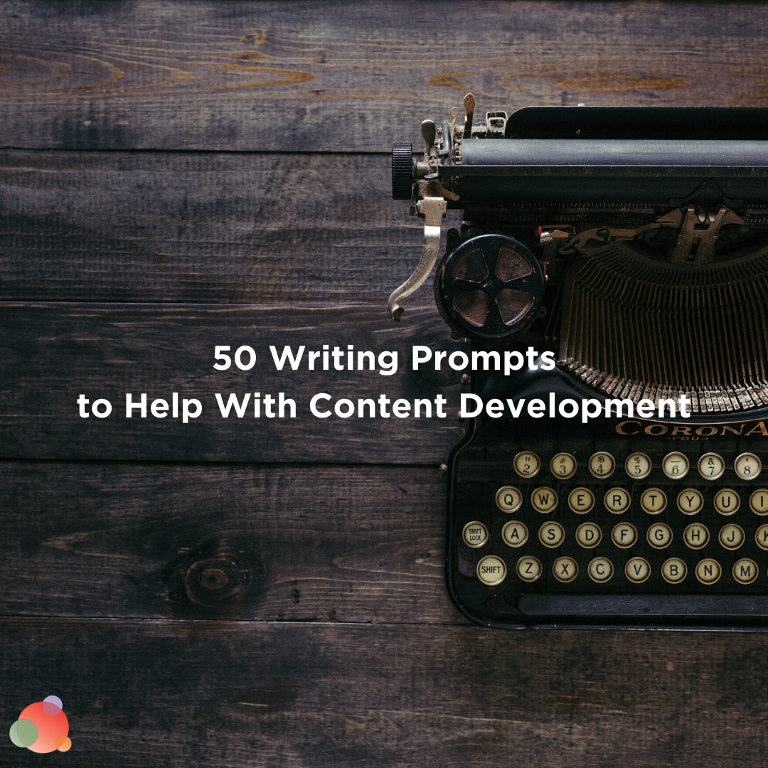 50 Writing Prompts to Help With Content Development