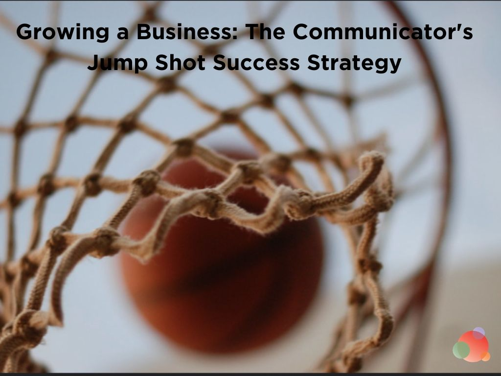 Growing a Business: The Communicator's Jump Shot Success Strategy
