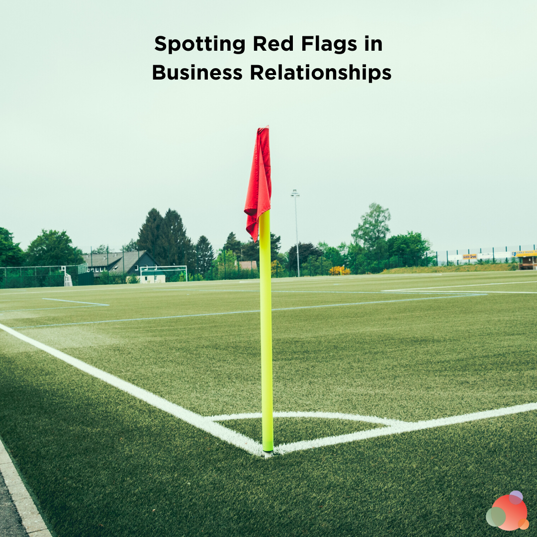 Spotting Red Flags in Business Relationships