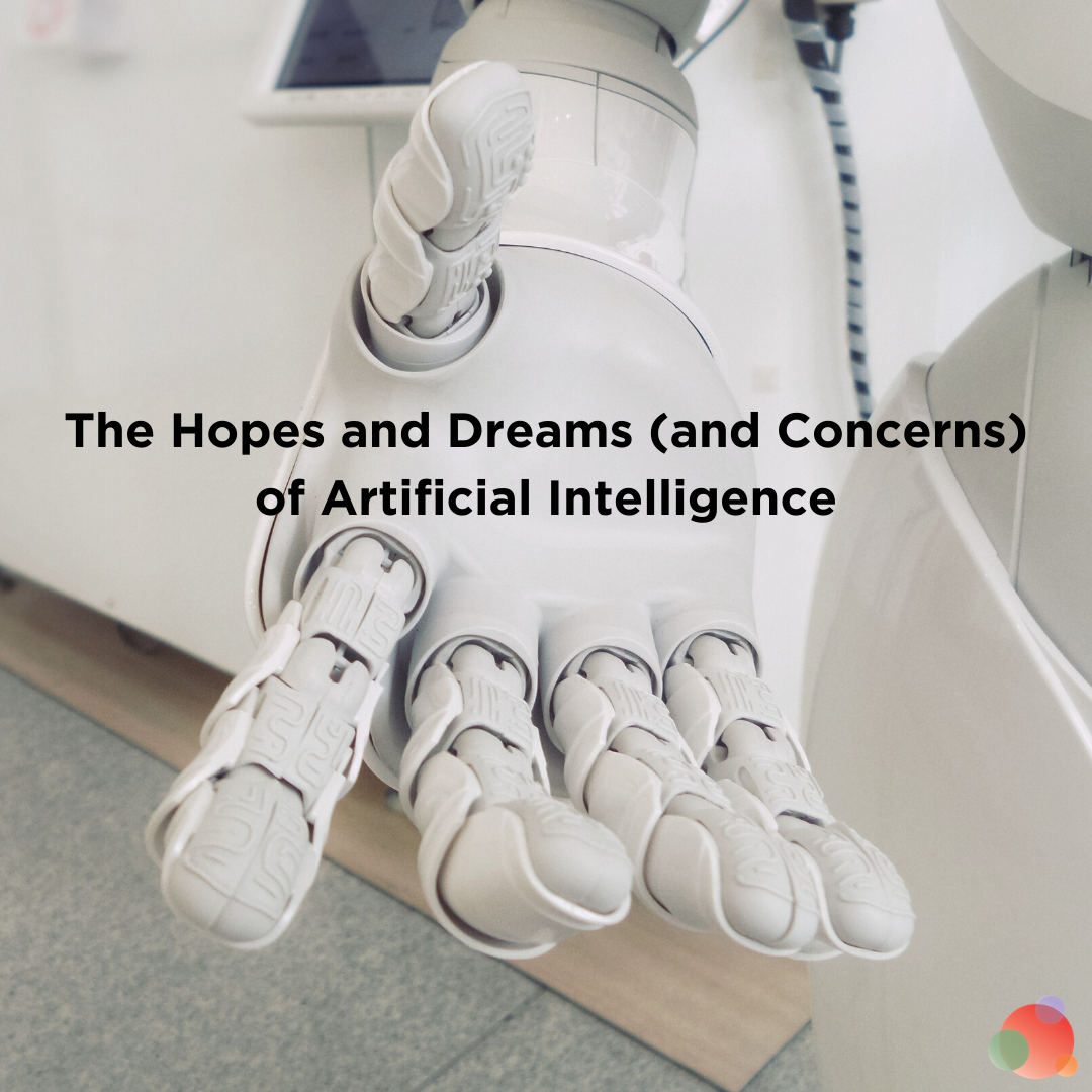 The Hopes and Dreams (and Concerns) of Artificial Intelligence