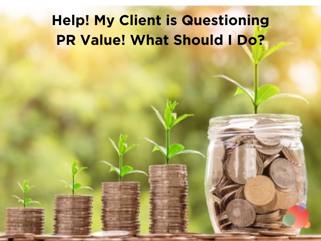 Help! My Client is Questioning PR Value! What Should I Do?