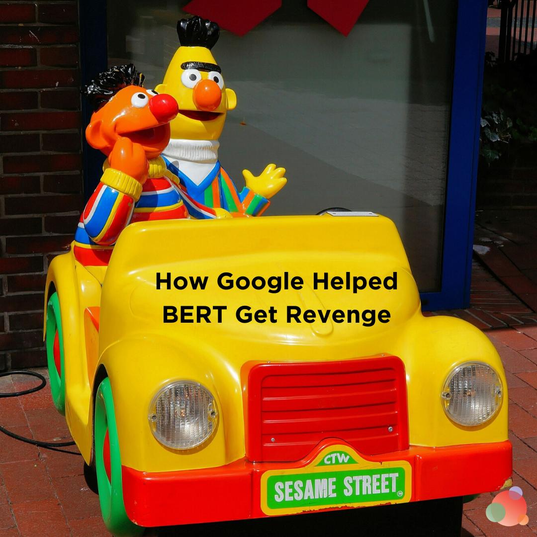 How Google Helped BERT Get Revenge
