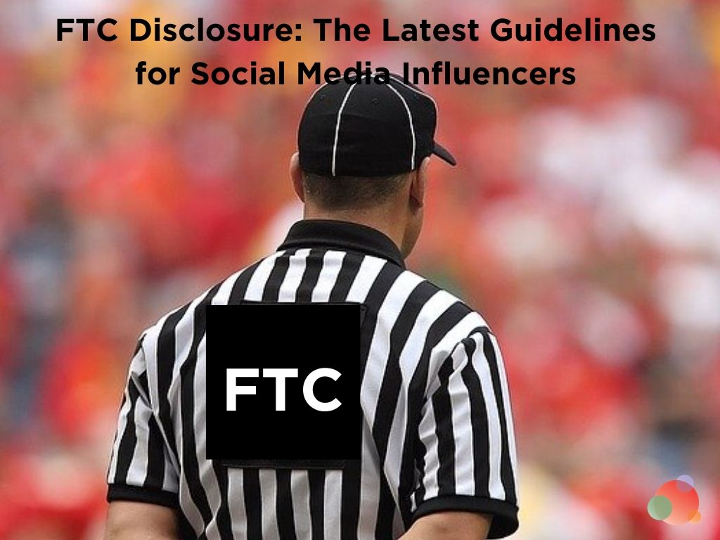 FTC Disclosure: The Latest Guidelines for Social Media Influencers
