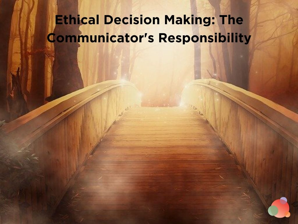 Ethical Decision Making: The Communicator's Responsibility