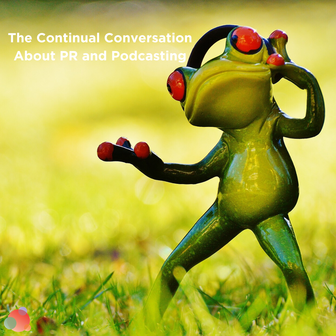 The Continual Conversation About PR and Podcasting