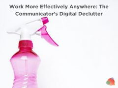 Work More Effectively Anywhere: The Communicator's Digital Declutter