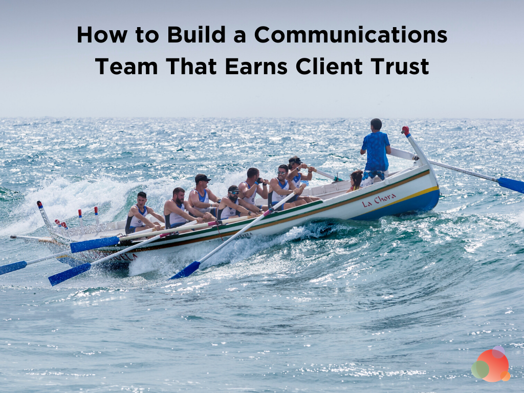 How to Build a Communications Team That Earns Client Trust