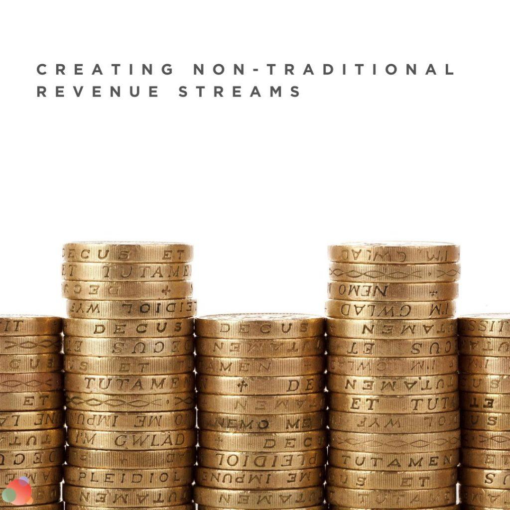 Create Non-Traditional Revenue Streams